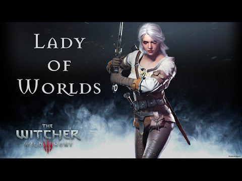 Witcher 3 Ciri Song: Lady Of Worlds
