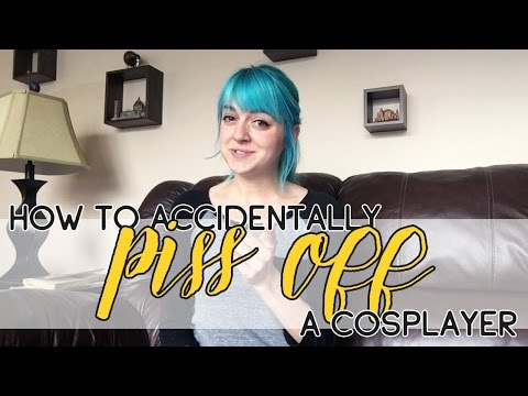 4 Ways To Accidentally Piss Off A Cosplayer
